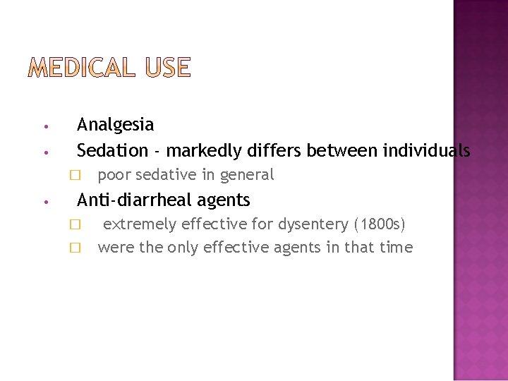 • • Analgesia Sedation - markedly differs between individuals � • poor sedative
