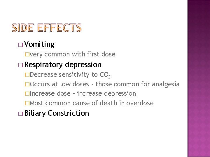 � Vomiting �very common with first dose � Respiratory depression �Decrease sensitivity to CO