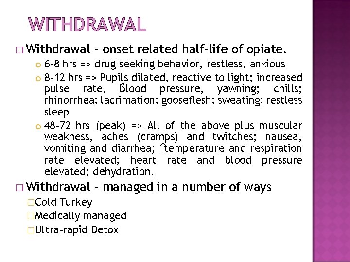 WITHDRAWAL � Withdrawal - onset related half-life of opiate. 6 -8 hrs => drug