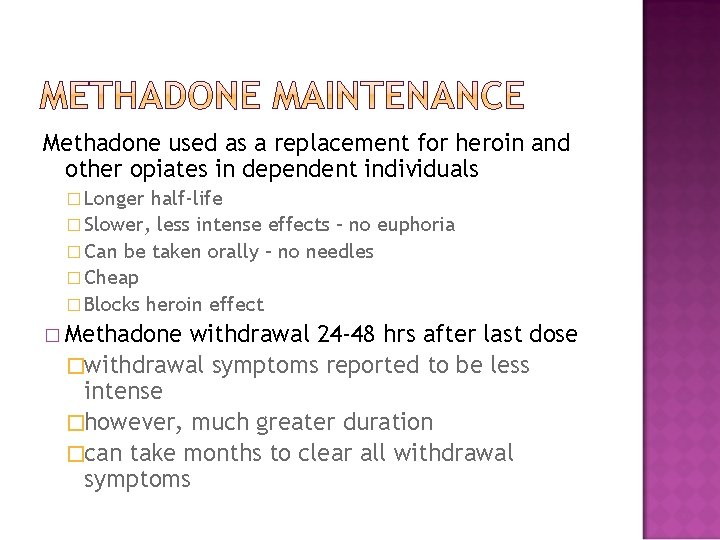 Methadone used as a replacement for heroin and other opiates in dependent individuals �