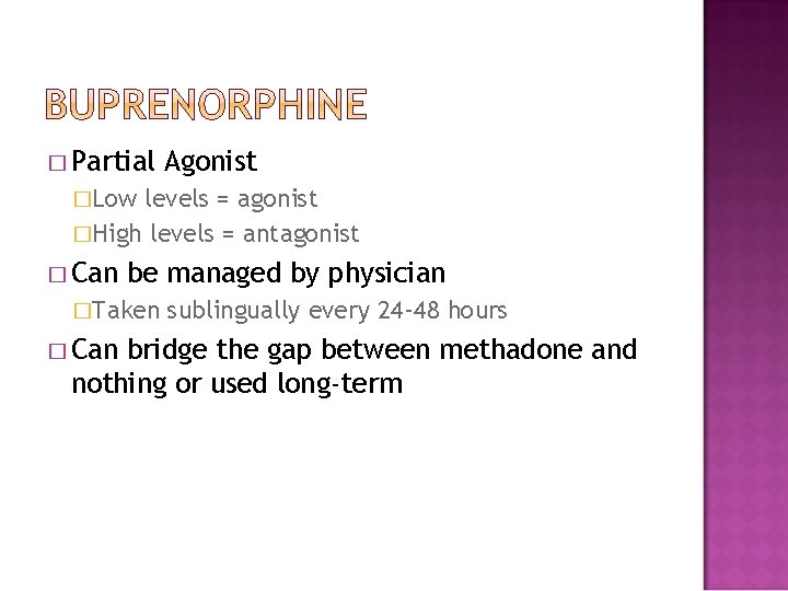 � Partial Agonist �Low levels = agonist �High levels = antagonist � Can be