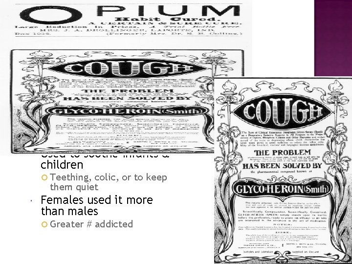 Western societies Used opium as aspirin Cheaper than liquor No negative public opinion No