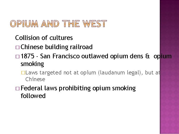 Collision of cultures � Chinese building railroad � 1875 - San Francisco outlawed opium