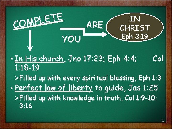 E T E L P M O C YOU ARE IN CHRIST Eph 3:
