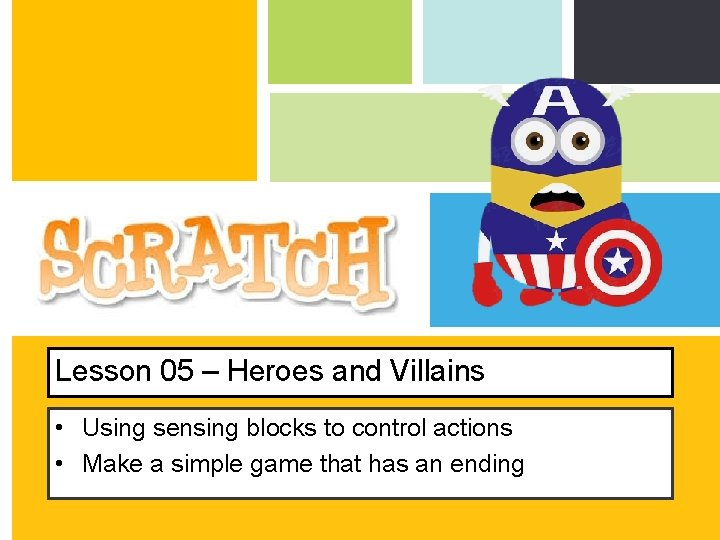 Lesson 05 – Heroes and Villains • Using sensing blocks to control actions •