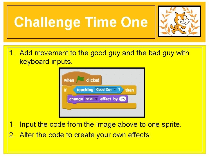 Challenge Time One 1. Add movement to the good guy and the bad guy