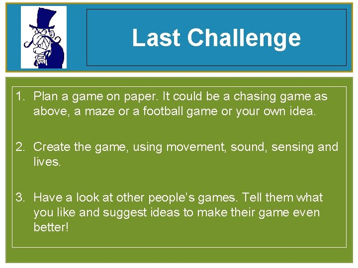 Last Challenge 1. Plan a game on paper. It could be a chasing game
