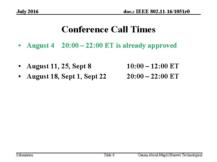 July 2016 doc. : IEEE 802. 11 -16/1051 r 0 Conference Call Times •