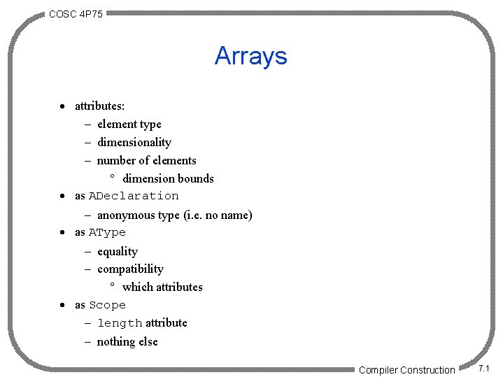 COSC 4 P 75 Arrays · attributes: - element type - dimensionality - number