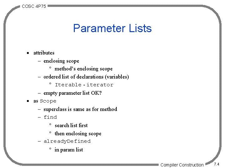 COSC 4 P 75 Parameter Lists · attributes - enclosing scope ° method's enclosing