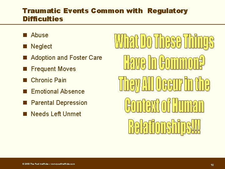 Traumatic Events Common with Regulatory Difficulties n Abuse n Neglect n Adoption and Foster