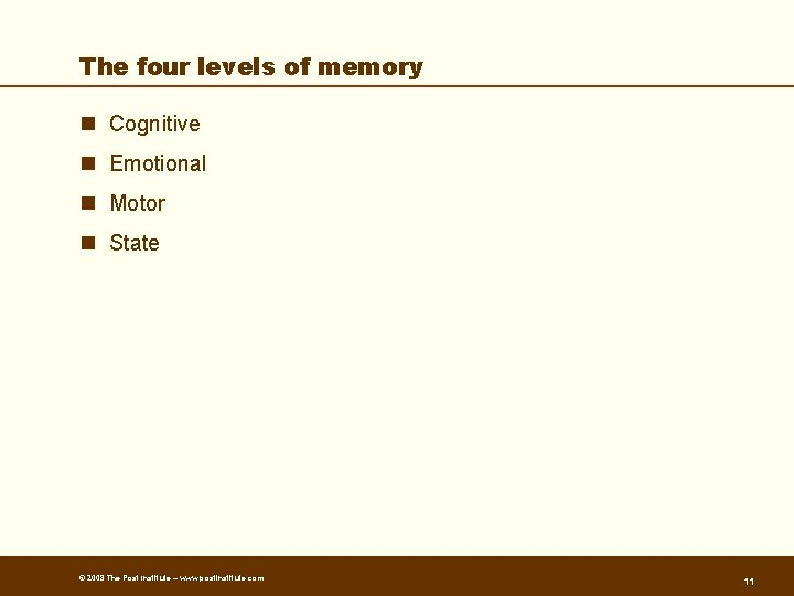 The four levels of memory n Cognitive n Emotional n Motor n State ©