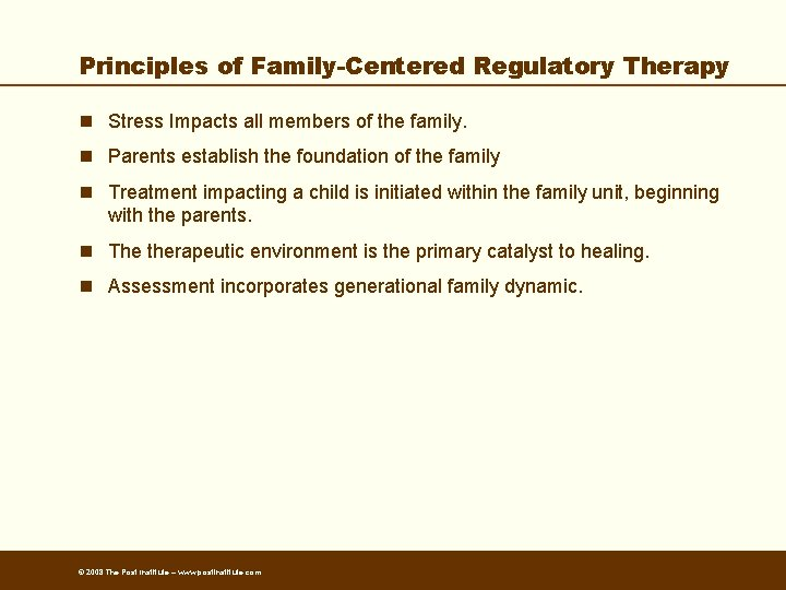 Principles of Family-Centered Regulatory Therapy n Stress Impacts all members of the family. n