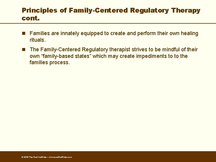 Principles of Family-Centered Regulatory Therapy cont. n Families are innately equipped to create and