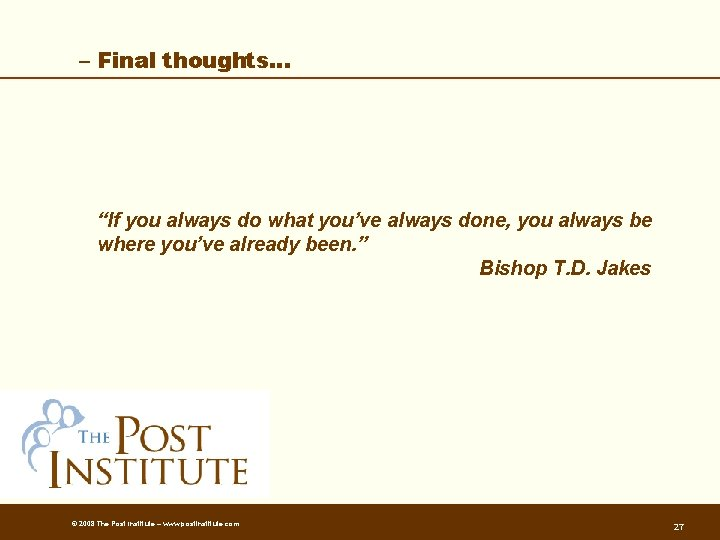 """– Final thoughts… """"If you always do what you've always done, you always be"""