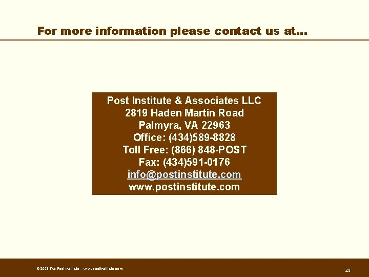 For more information please contact us at… Post Institute & Associates LLC 2819 Haden