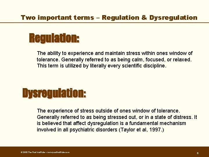 Two important terms – Regulation & Dysregulation The ability to experience and maintain stress