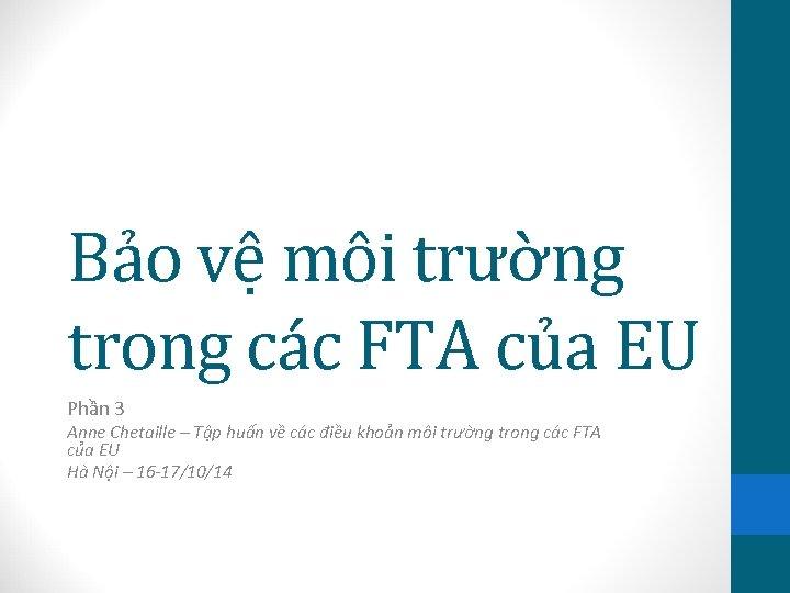 Bảo vệ môi trường trong các FTA của EU Phần 3 Anne Chetaille –