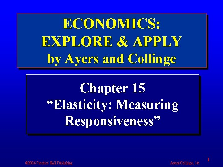 """ECONOMICS: EXPLORE & APPLY by Ayers and Collinge Chapter 15 """"Elasticity: Measuring Responsiveness"""" ©"""