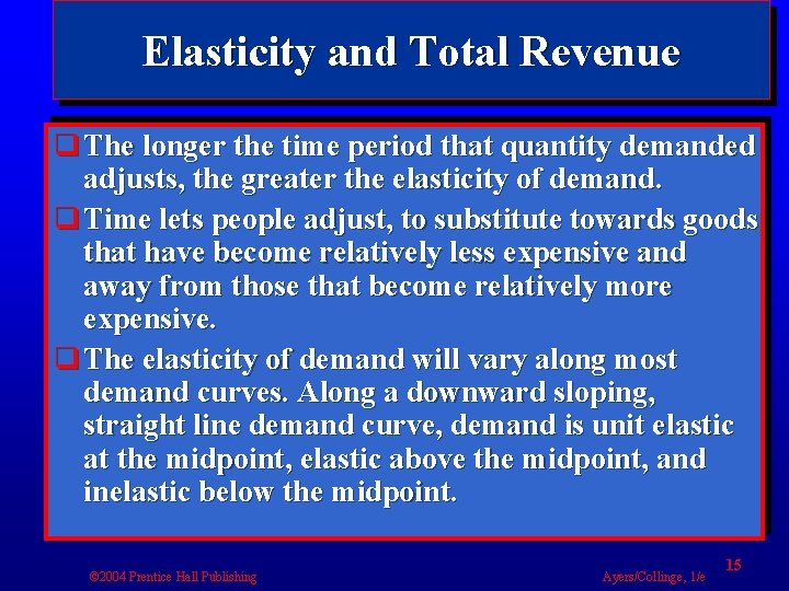 Elasticity and Total Revenue q The longer the time period that quantity demanded adjusts,