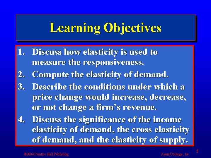 Learning Objectives 1. Discuss how elasticity is used to measure the responsiveness. 2. Compute