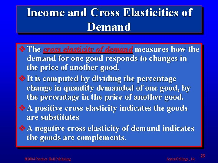 Income and Cross Elasticities of Demand v The cross elasticity of demand measures how