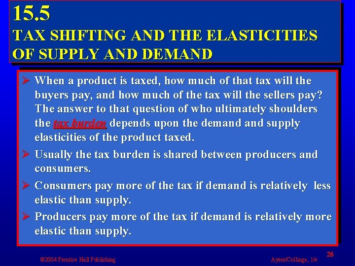 15. 5 TAX SHIFTING AND THE ELASTICITIES OF SUPPLY AND DEMAND Ø When a