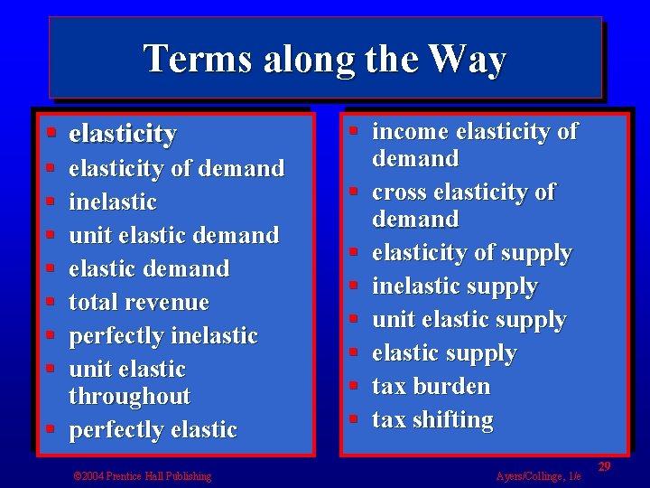 Terms along the Way § elasticity § § § § elasticity of demand inelastic