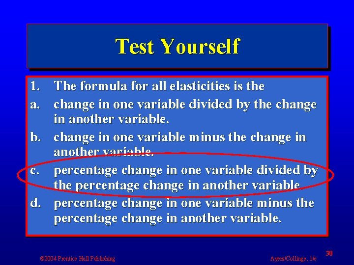 Test Yourself 1. The formula for all elasticities is the a. change in one