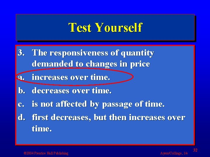 Test Yourself 3. The responsiveness of quantity demanded to changes in price a. increases