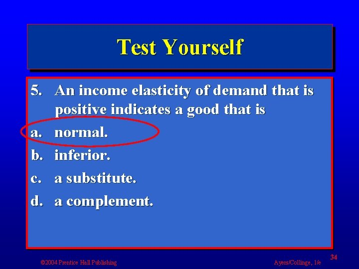 Test Yourself 5. An income elasticity of demand that is positive indicates a good