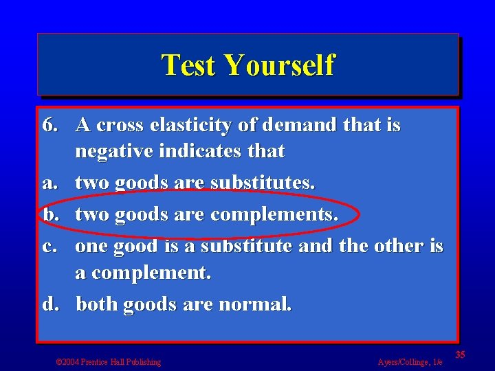 Test Yourself 6. A cross elasticity of demand that is negative indicates that a.