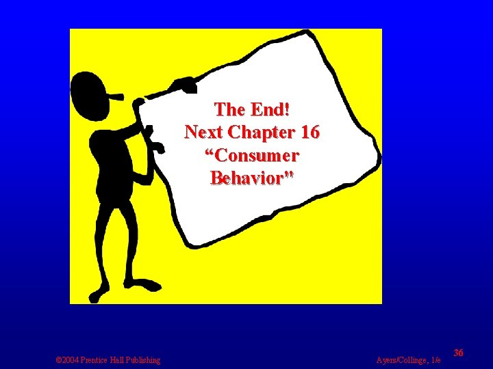 """The End! Next Chapter 16 """"Consumer Behavior"""" © 2004 Prentice Hall Publishing Ayers/Collinge, 1/e"""