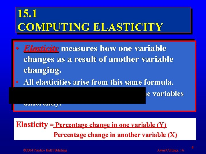 15. 1 COMPUTING ELASTICITY • Elasticity measures how one variable changes as a result