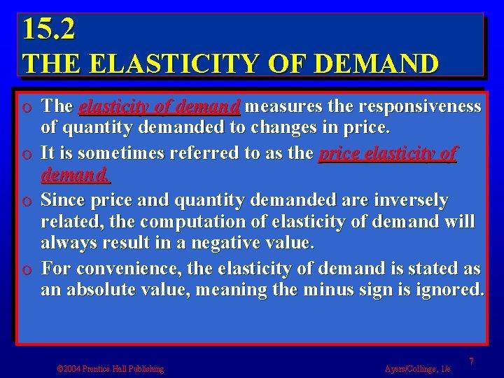 15. 2 THE ELASTICITY OF DEMAND o The elasticity of demand measures the responsiveness