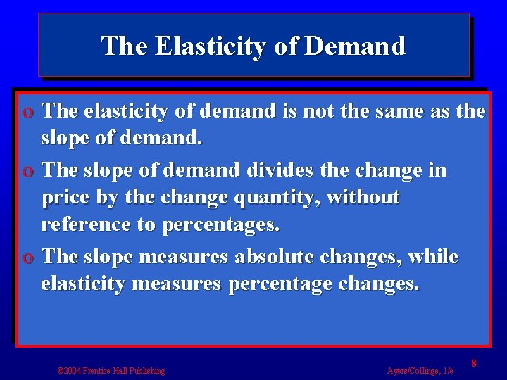 The Elasticity of Demand o The elasticity of demand is not the same as