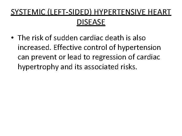 SYSTEMIC (LEFT-SIDED) HYPERTENSIVE HEART DISEASE • The risk of sudden cardiac death is also