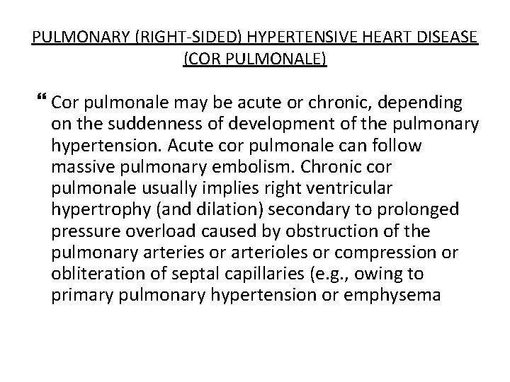 PULMONARY (RIGHT-SIDED) HYPERTENSIVE HEART DISEASE (COR PULMONALE) Cor pulmonale may be acute or chronic,