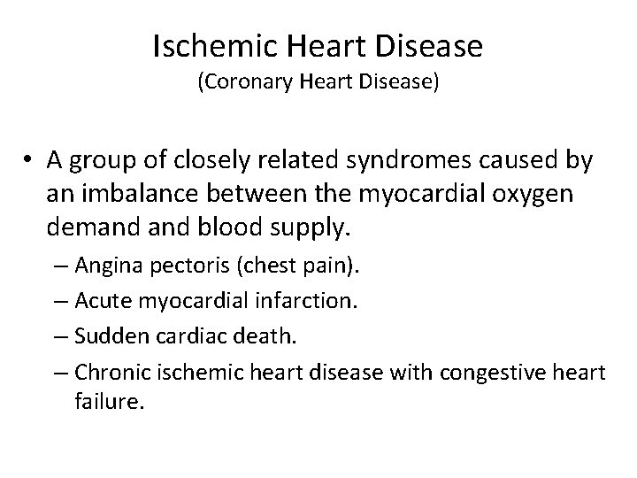 Ischemic Heart Disease (Coronary Heart Disease) • A group of closely related syndromes caused
