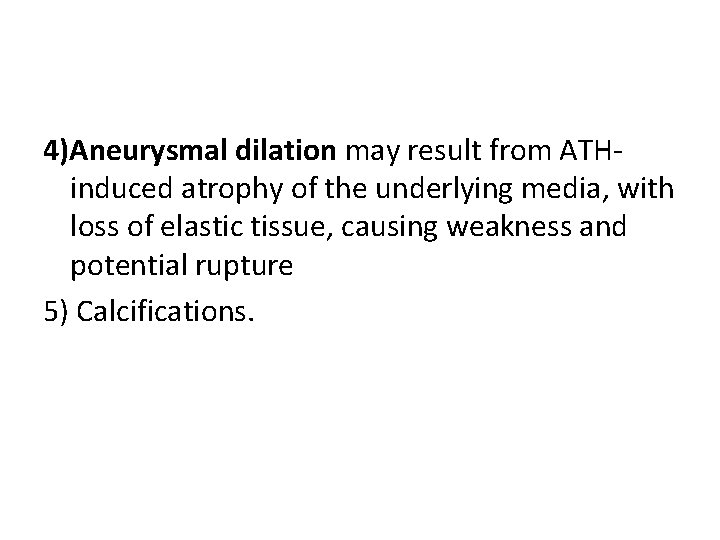 4)Aneurysmal dilation may result from ATHinduced atrophy of the underlying media, with loss of