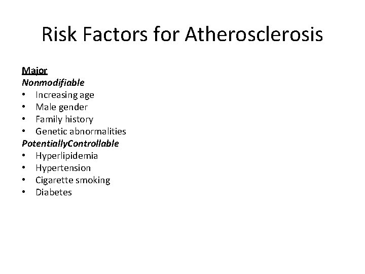 Risk Factors for Atherosclerosis Major Nonmodifiable • Increasing age • Male gender • Family