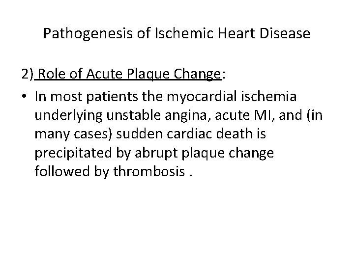 Pathogenesis of Ischemic Heart Disease 2) Role of Acute Plaque Change: • In most