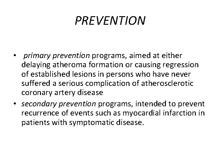 PREVENTION • primary prevention programs, aimed at either delaying atheroma formation or causing regression