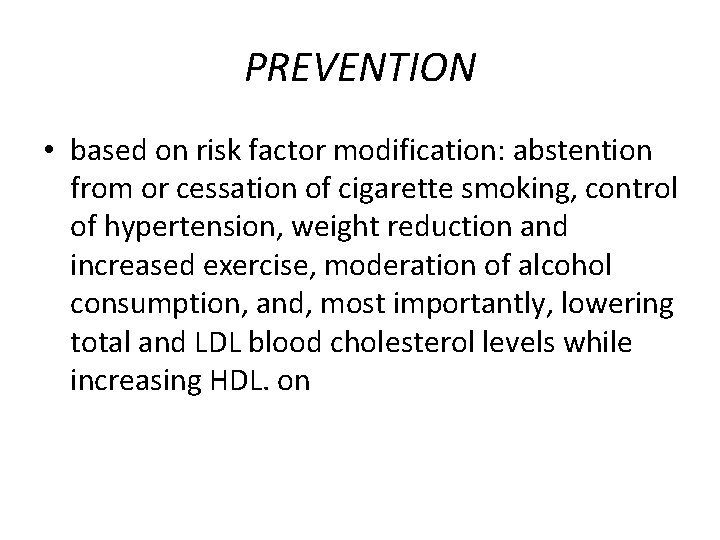 PREVENTION • based on risk factor modification: abstention from or cessation of cigarette smoking,