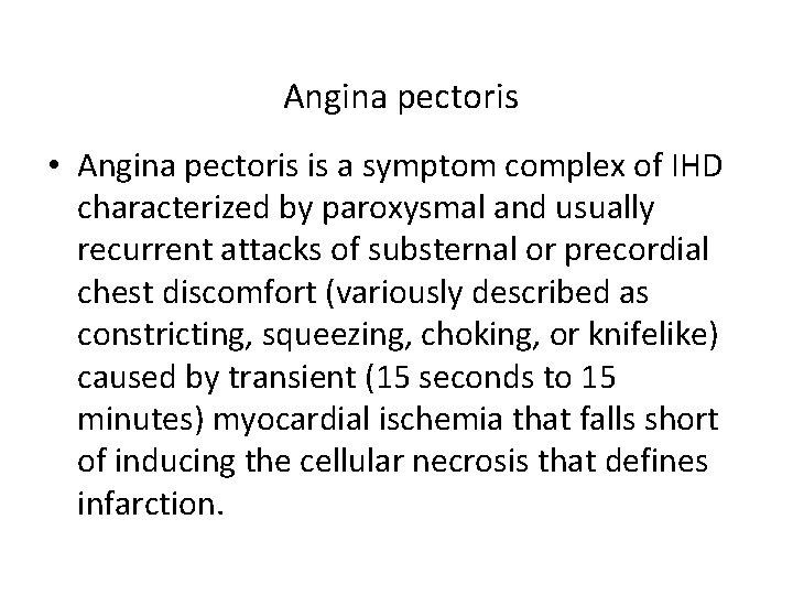 Angina pectoris • Angina pectoris is a symptom complex of IHD characterized by