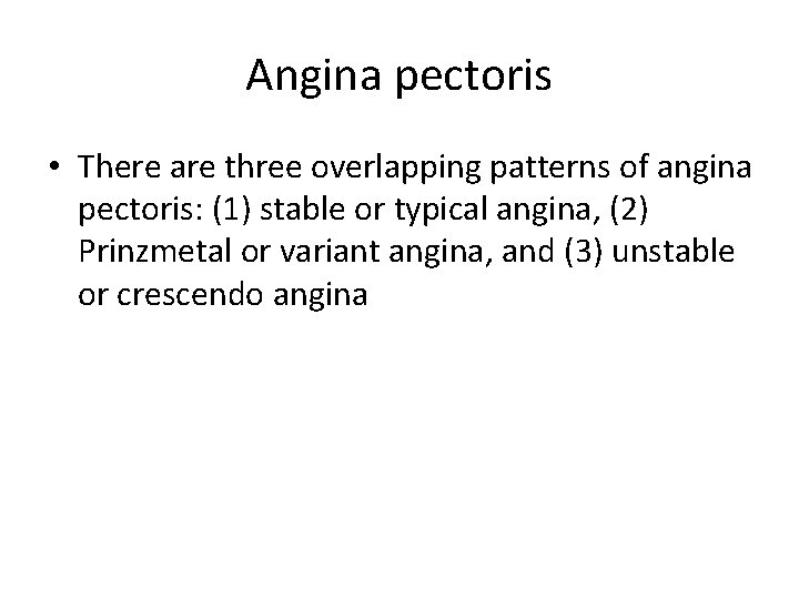 Angina pectoris • There are three overlapping patterns of angina pectoris: (1) stable or