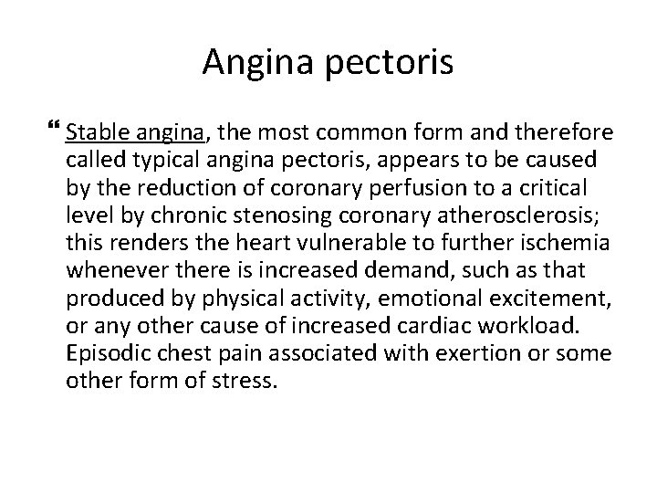 Angina pectoris Stable angina, the most common form and therefore called typical angina pectoris,