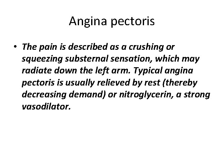 Angina pectoris • The pain is described as a crushing or squeezing substernal sensation,