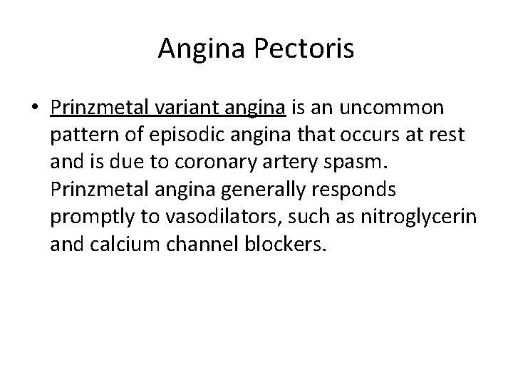 Angina Pectoris • Prinzmetal variant angina is an uncommon pattern of episodic angina that