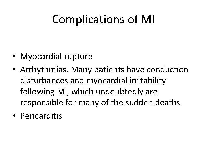 Complications of MI • Myocardial rupture • Arrhythmias. Many patients have conduction disturbances and